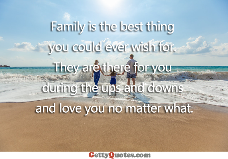 family is the best thing you could ever wish for all the best