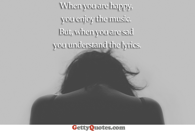 when you are sad you understand the lyrics all the best quotes at